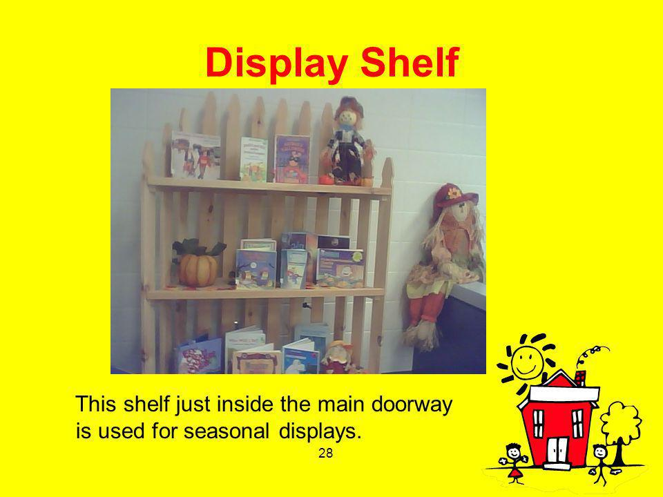Display Shelf This shelf just inside the main doorway is used for seasonal displays.