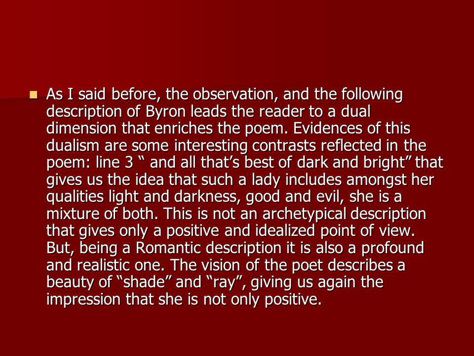 As I said before, the observation, and the following description of Byron leads the reader to a dual dimension that enriches the poem.