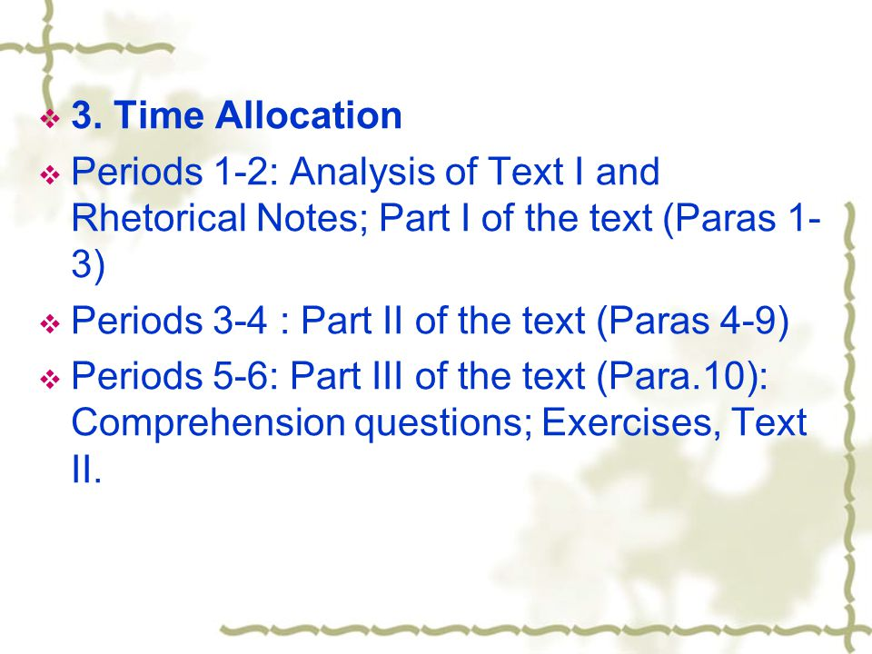 3. Time Allocation Periods 1-2: Analysis of Text I and Rhetorical Notes; Part I of the text (Paras 1-3)
