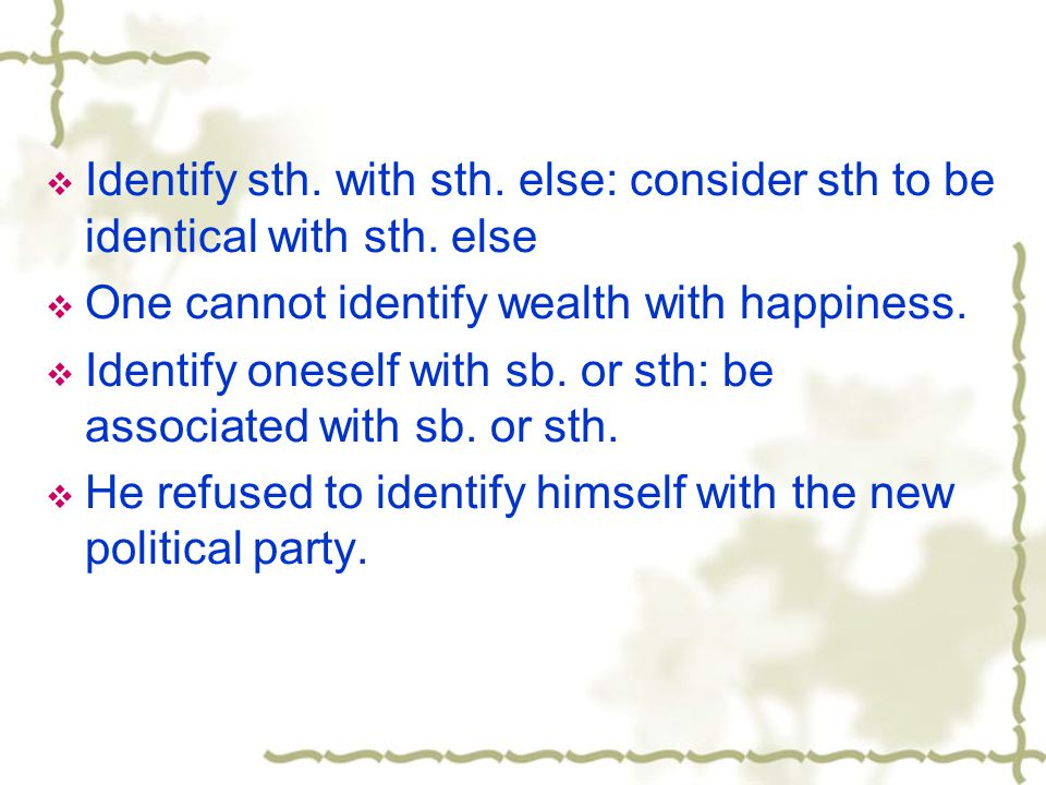 Identify sth. with sth. else: consider sth to be identical with sth