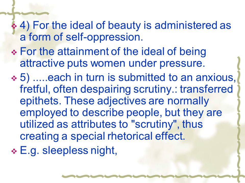 4) For the ideal of beauty is administered as a form of self-oppression.