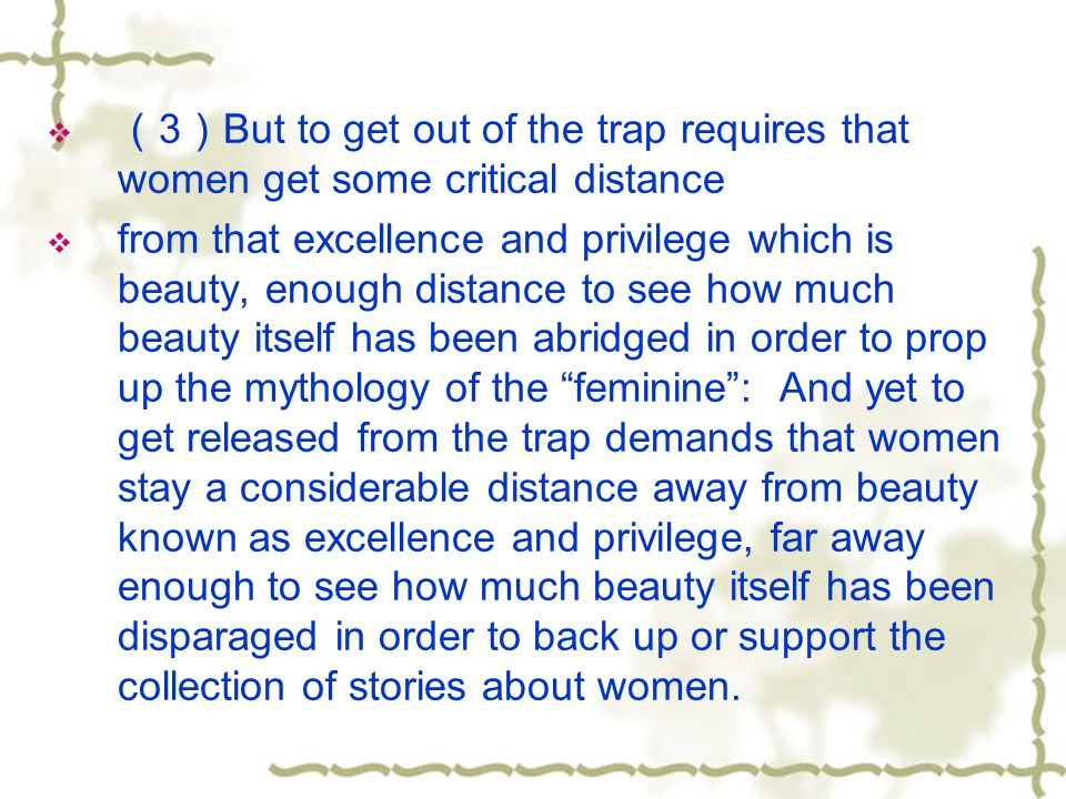 (3)But to get out of the trap requires that women get some critical distance