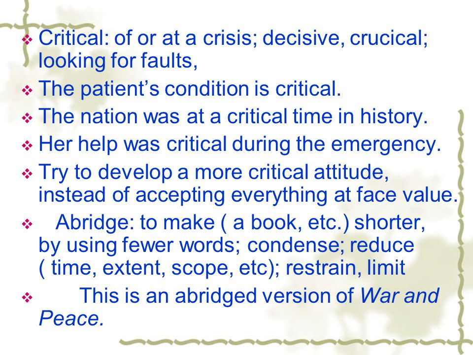 Critical: of or at a crisis; decisive, crucical; looking for faults,