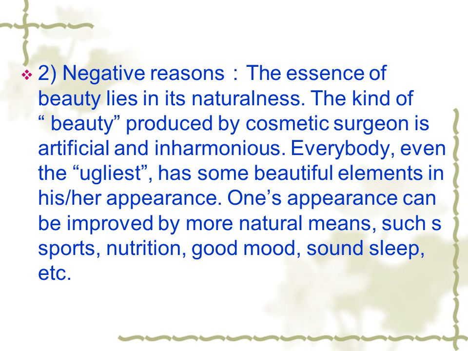 2) Negative reasons:The essence of beauty lies in its naturalness