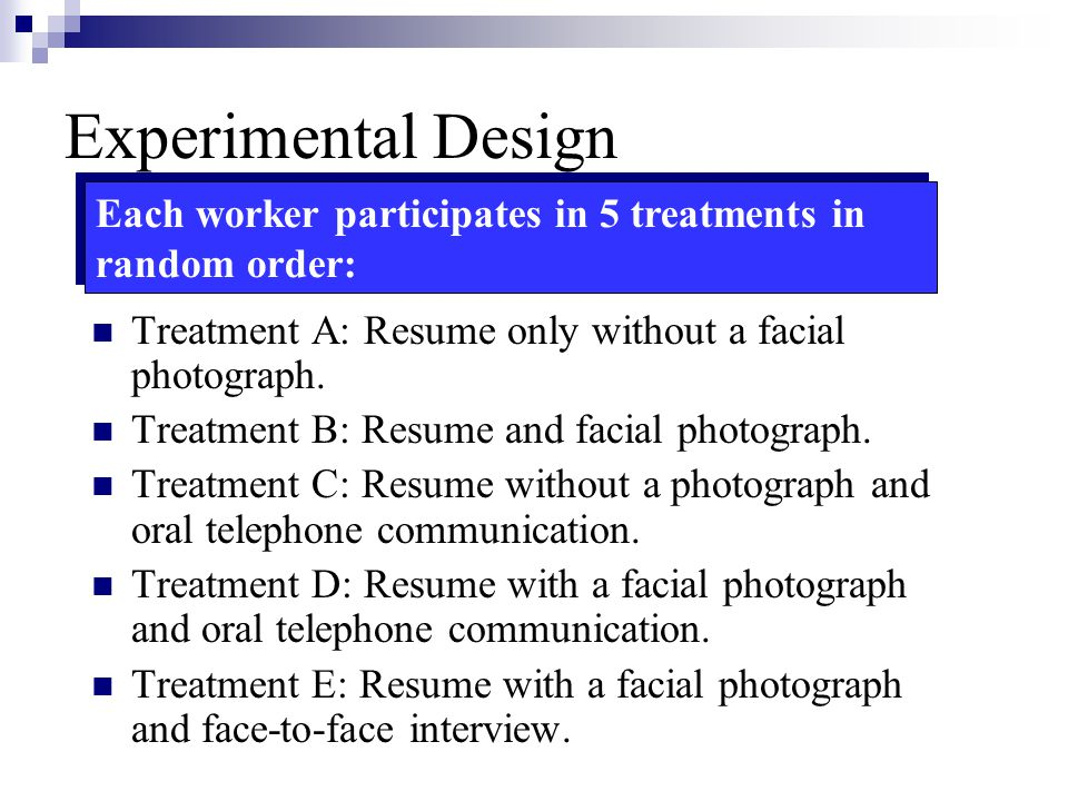 Experimental Design Each worker participates in 5 treatments in random order: Treatment A: Resume only without a facial photograph.