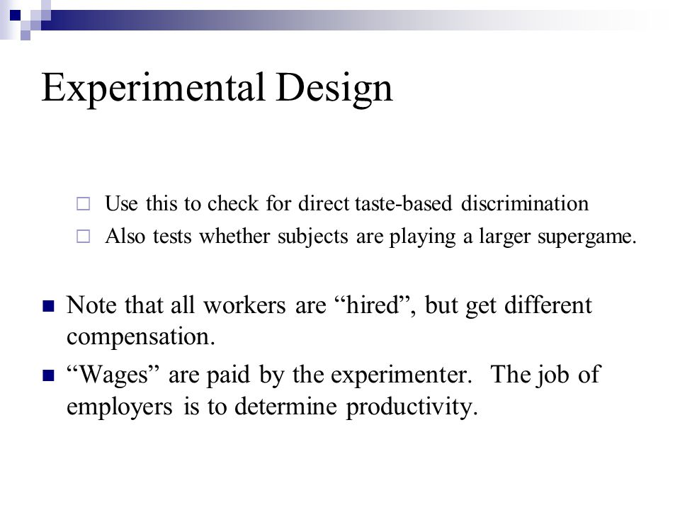 Experimental Design Use this to check for direct taste-based discrimination. Also tests whether subjects are playing a larger supergame.
