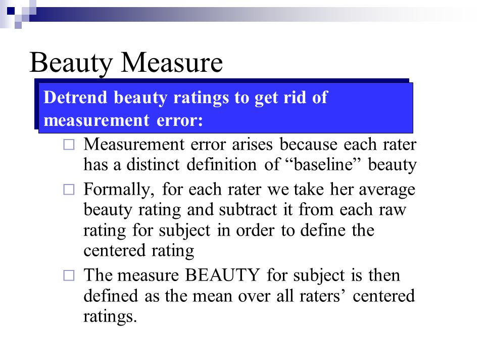 Beauty Measure Detrend beauty ratings to get rid of measurement error: