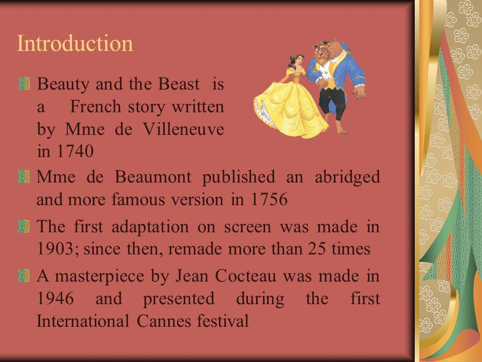 Introduction Beauty and the Beast is a French story written by Mme de Villeneuve in 1740.