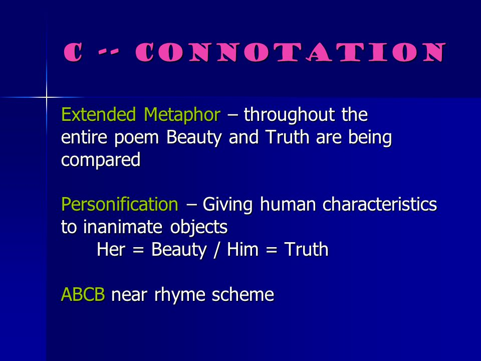 C -- Connotation Extended Metaphor – throughout the
