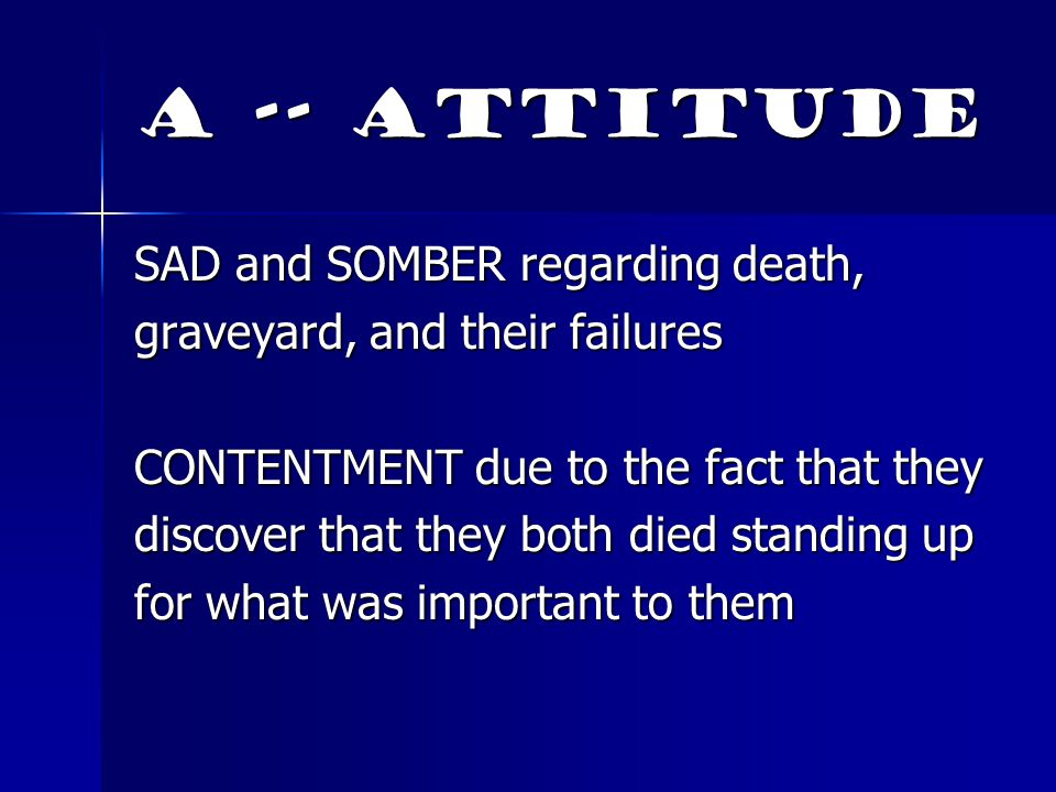 A -- Attitude SAD and SOMBER regarding death,