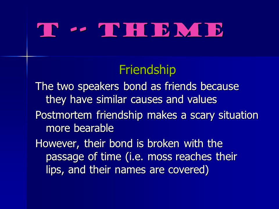 T -- Theme Friendship. The two speakers bond as friends because they have similar causes and values.