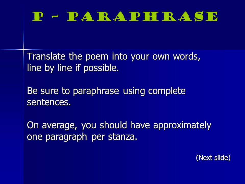 P – Paraphrase Translate the poem into your own words,