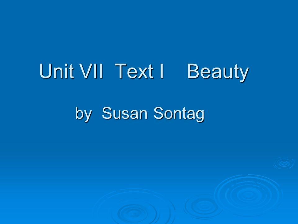 Unit VII Text I Beauty by Susan Sontag