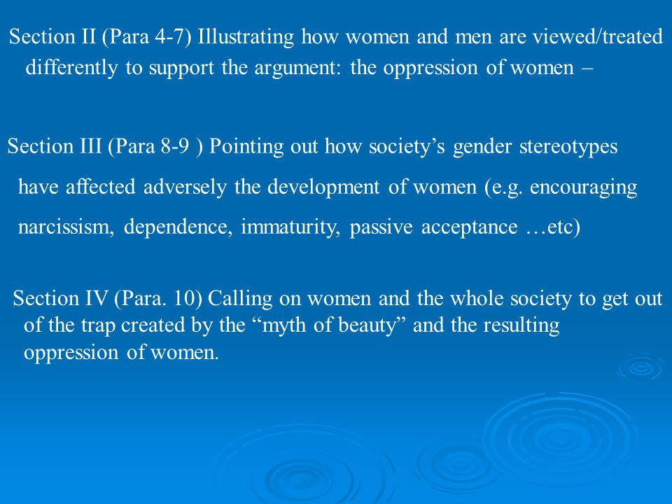 Section II (Para 4-7) Illustrating how women and men are viewed/treated differently to support the argument: the oppression of women –