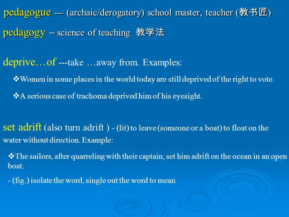 pedagogue --- (archaic/derogatory) school master, teacher (教书匠)
