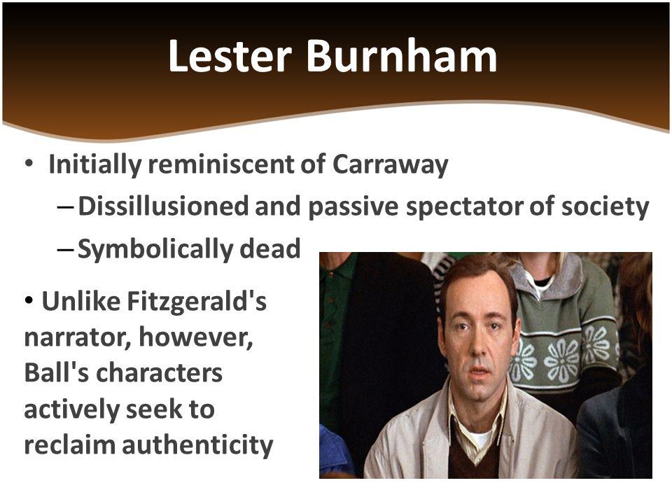 Lester Burnham Initially reminiscent of Carraway