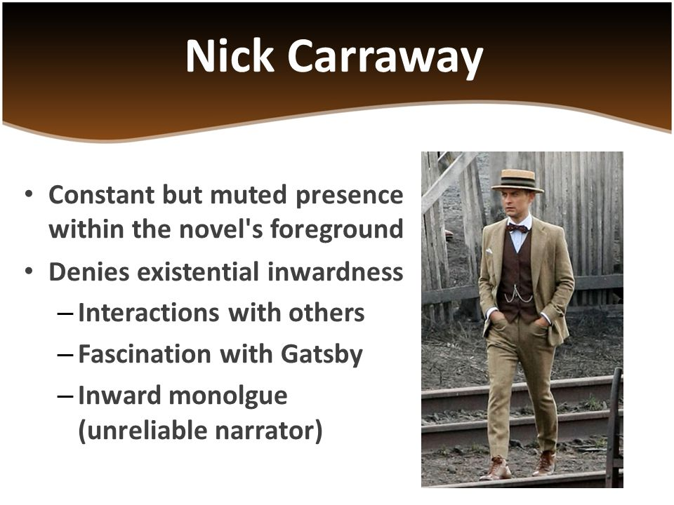 Nick Carraway Constant but muted presence within the novel s foreground. Denies existential inwardness.