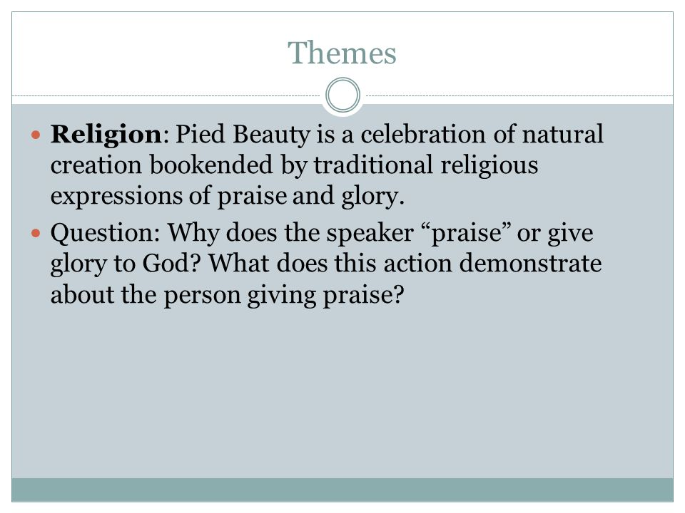 Themes Religion: Pied Beauty is a celebration of natural creation bookended by traditional religious expressions of praise and glory.