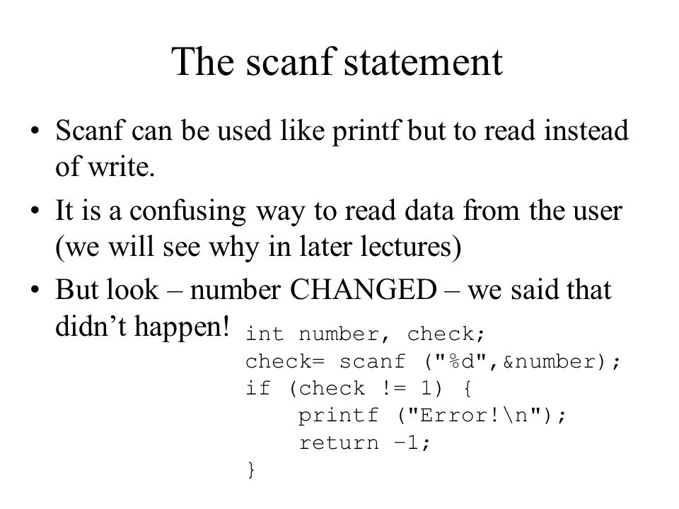 The scanf statement Scanf can be used like printf but to read instead of write.