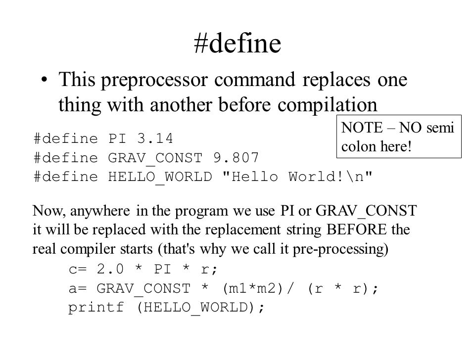 #define This preprocessor command replaces one thing with another before compilation. NOTE – NO semi.