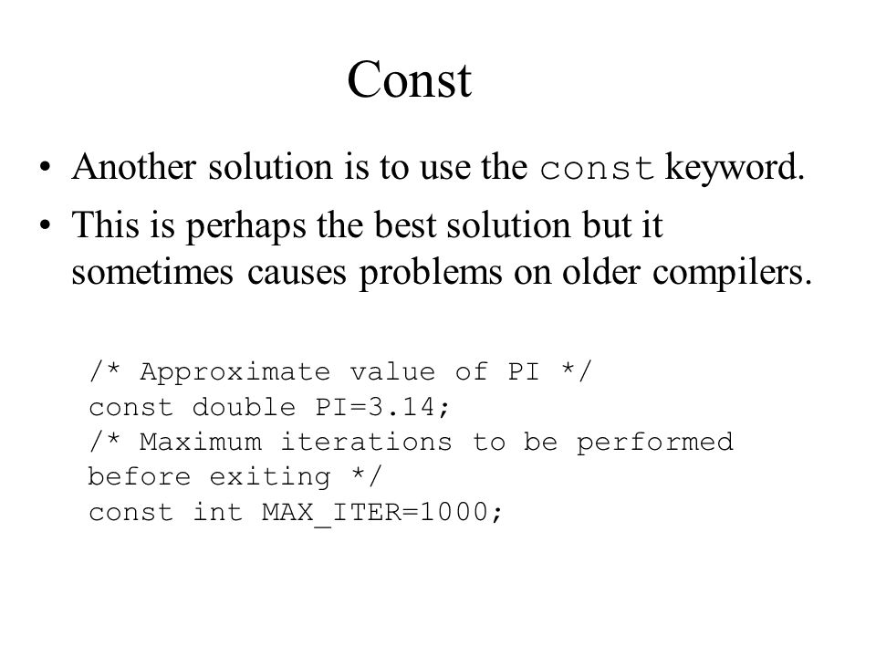 Const Another solution is to use the const keyword.