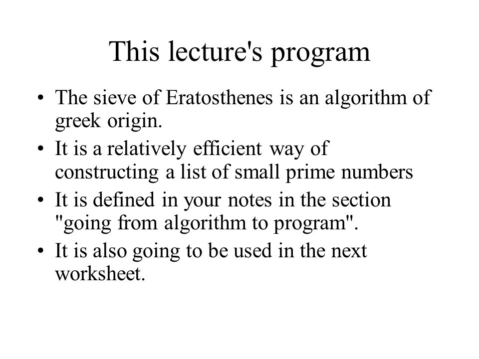This lecture s program The sieve of Eratosthenes is an algorithm of greek origin.