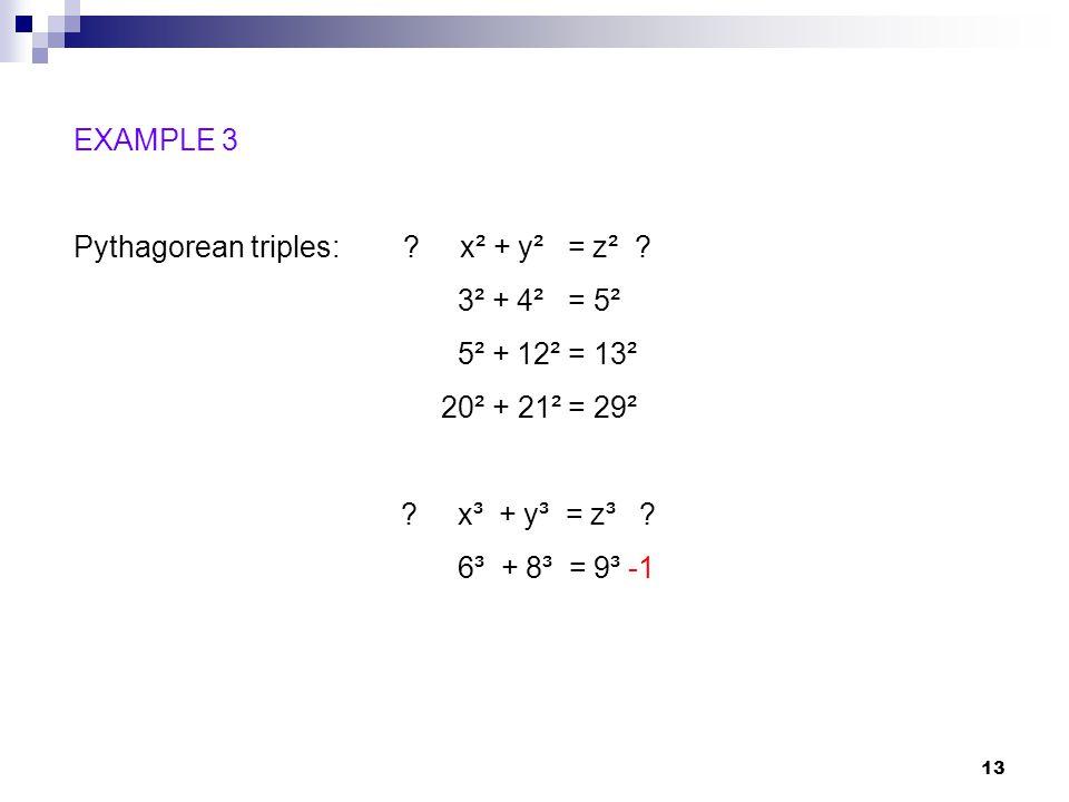 EXAMPLE 3 Pythagorean triples: x² + y² = z² 3² + 4² = 5². 5² + 12² = 13². 20² + 21² = 29².