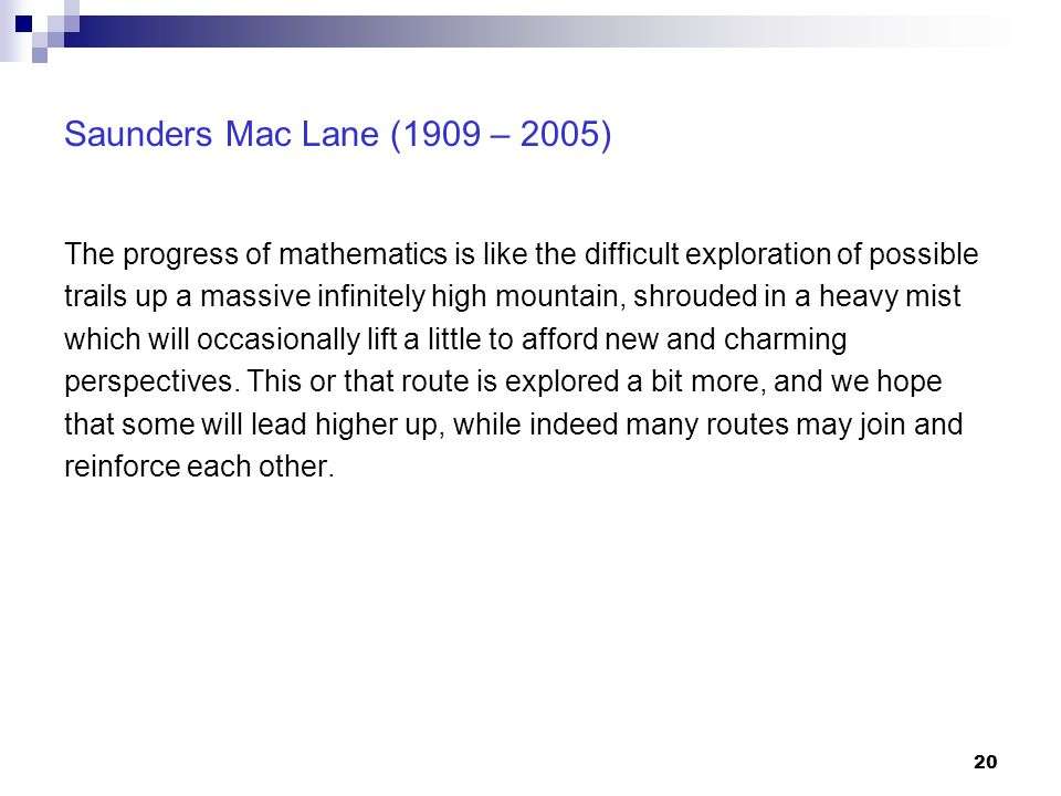 Saunders Mac Lane (1909 – 2005) The progress of mathematics is like the difficult exploration of possible.