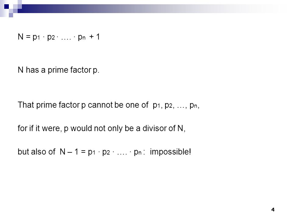 N = p1 · p2 · …. · pn + 1 N has a prime factor p. That prime factor p cannot be one of p1, p2, …, pn,