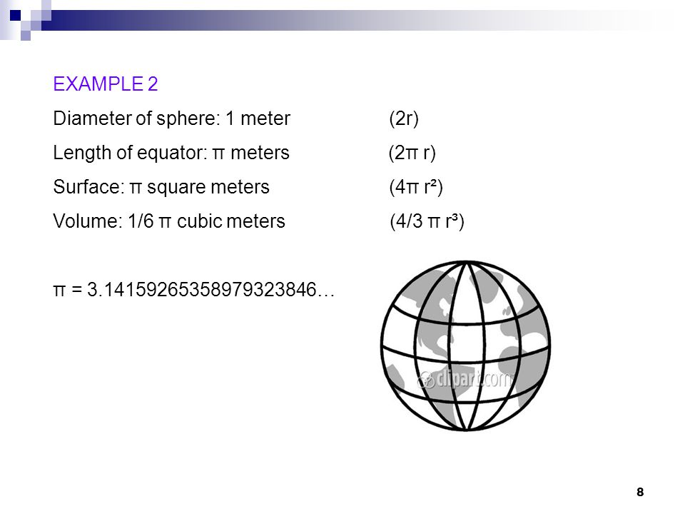 EXAMPLE 2 Diameter of sphere: 1 meter (2r) Length of equator: π meters (2π r)