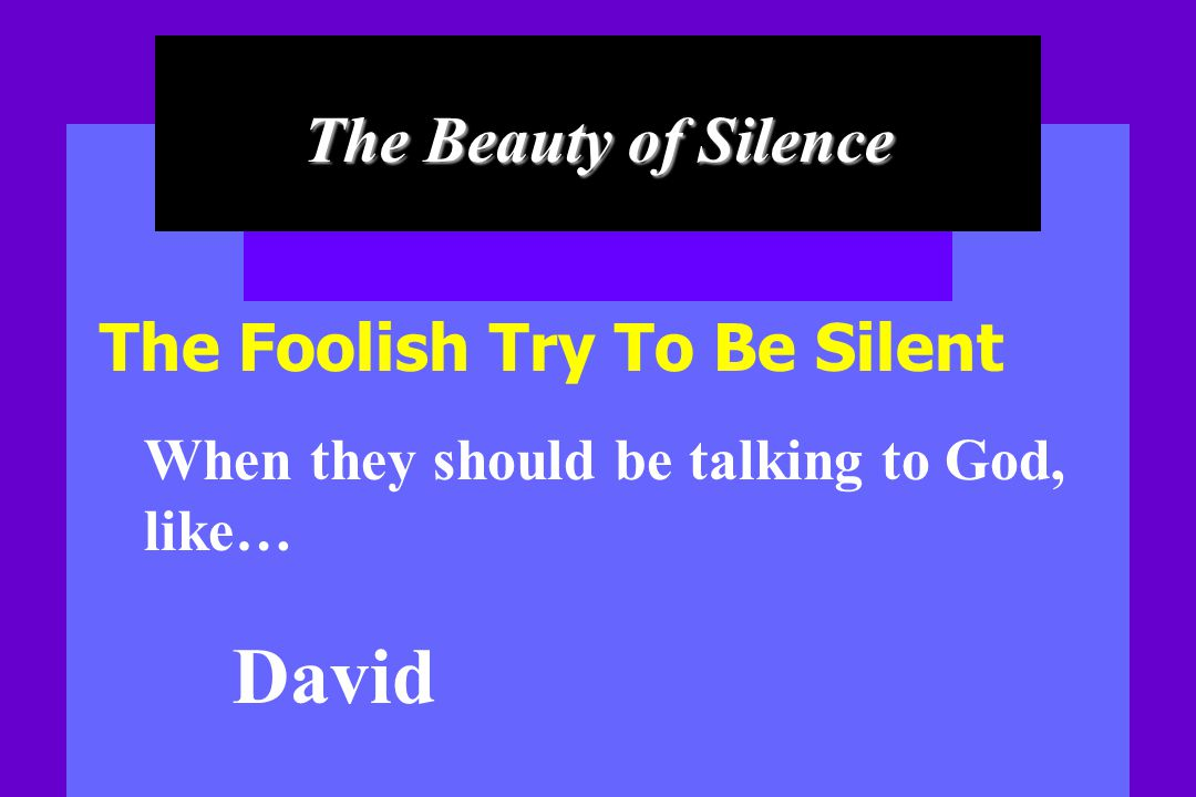 David The Beauty of Silence The Foolish Try To Be Silent