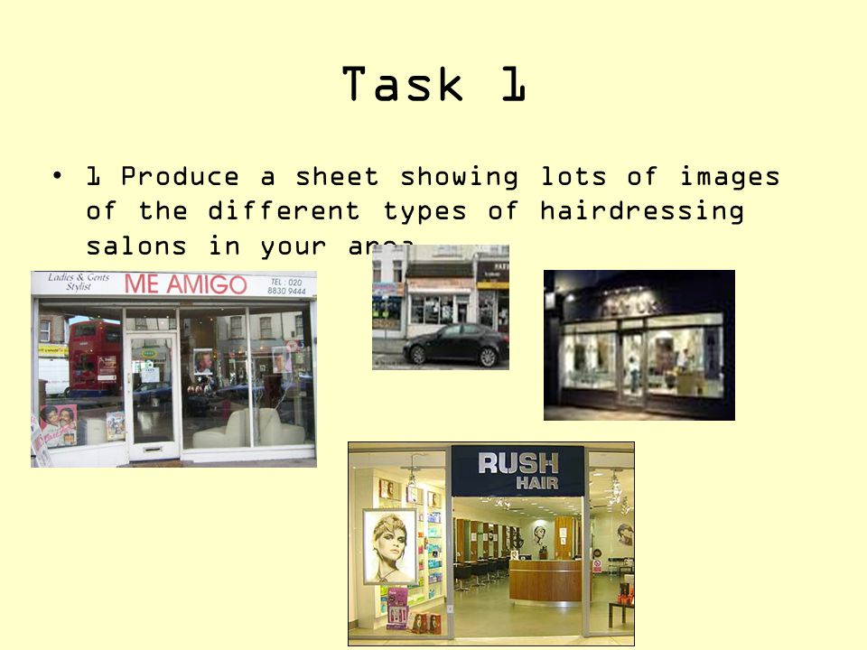 Task 1 1 Produce a sheet showing lots of images of the different types of hairdressing salons in your area.