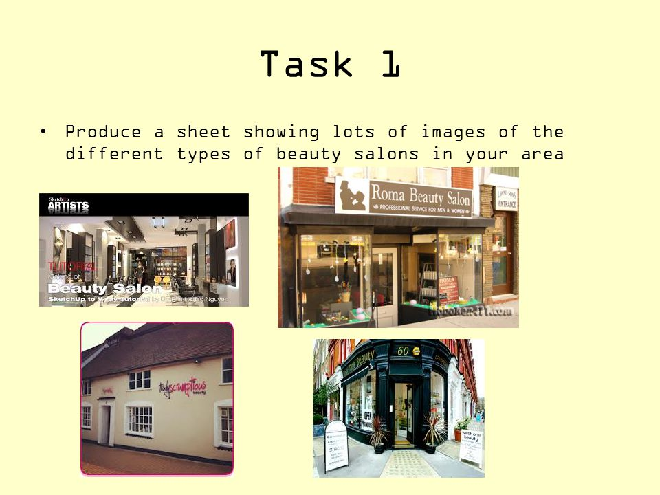 Task 1 Produce a sheet showing lots of images of the different types of beauty salons in your area
