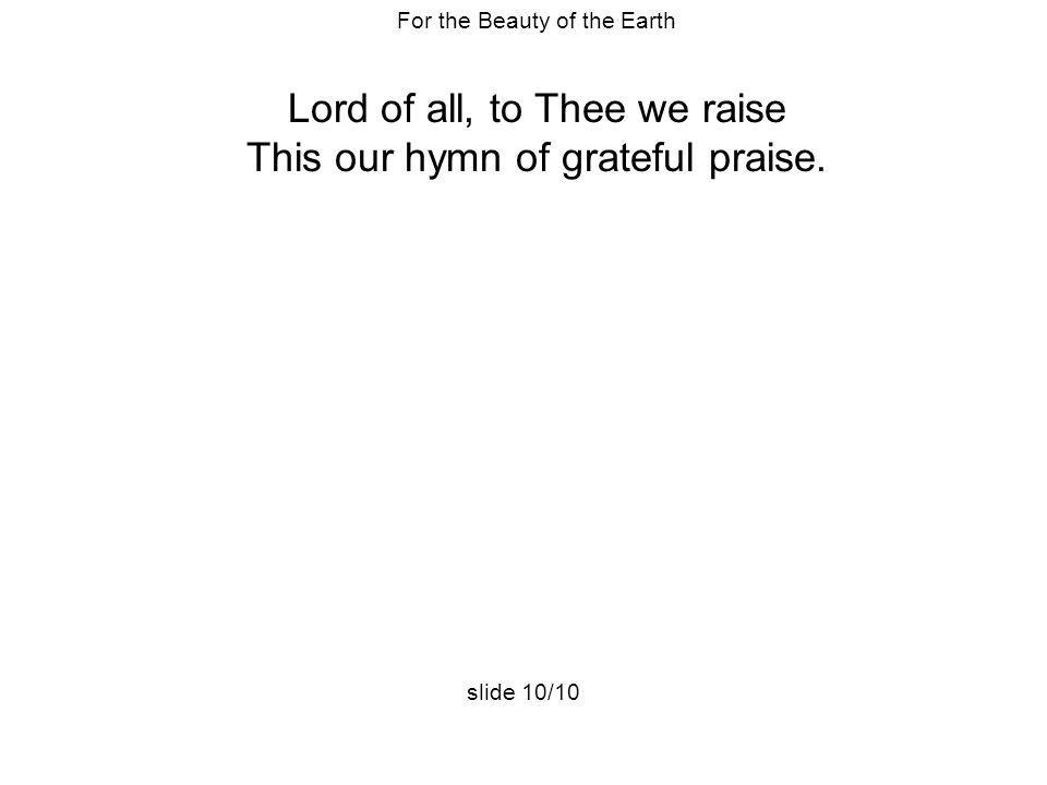 Lord of all, to Thee we raise This our hymn of grateful praise.