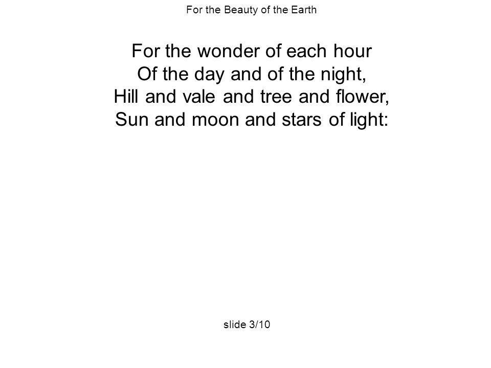 For the wonder of each hour Of the day and of the night,