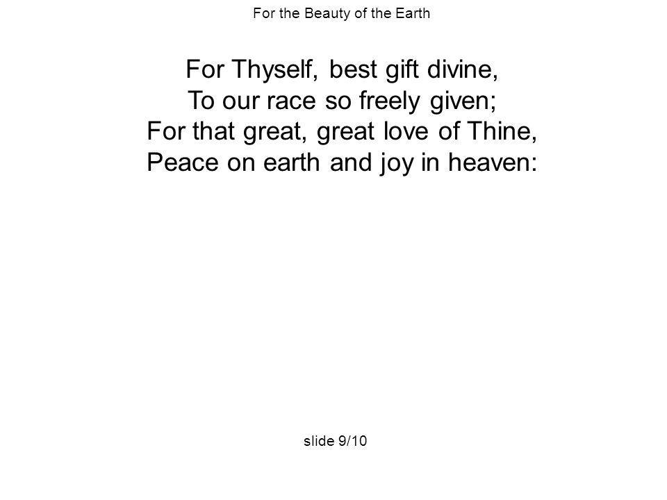 For Thyself, best gift divine, To our race so freely given;