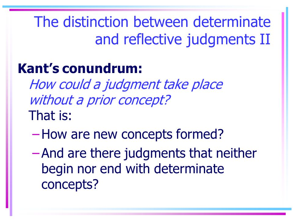 The distinction between determinate and reflective judgments II