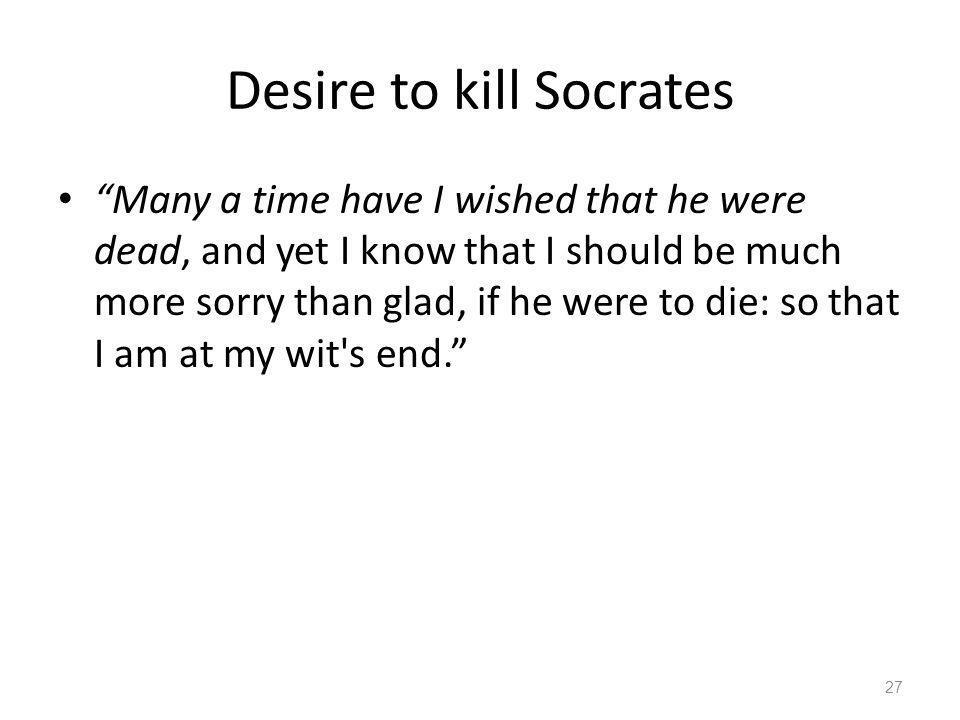 Desire to kill Socrates