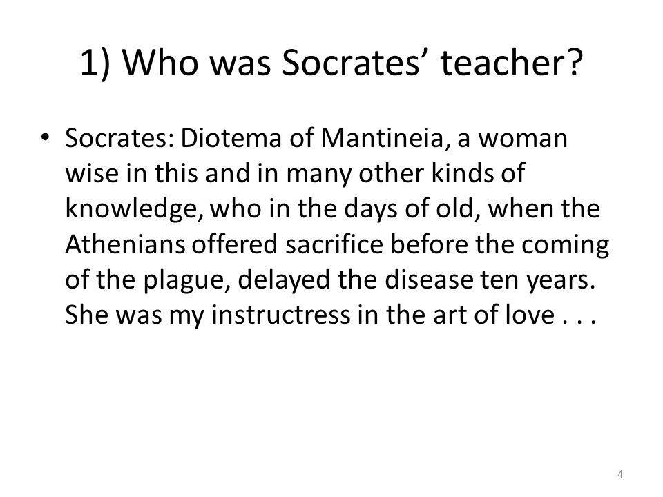1) Who was Socrates' teacher