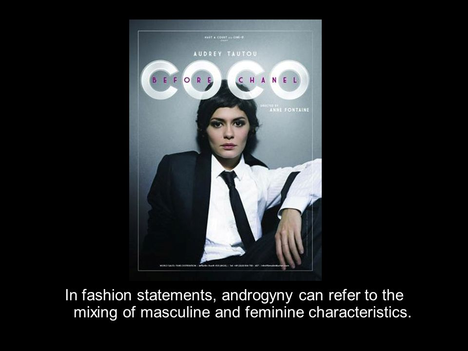 In fashion statements, androgyny can refer to the mixing of masculine and feminine characteristics.
