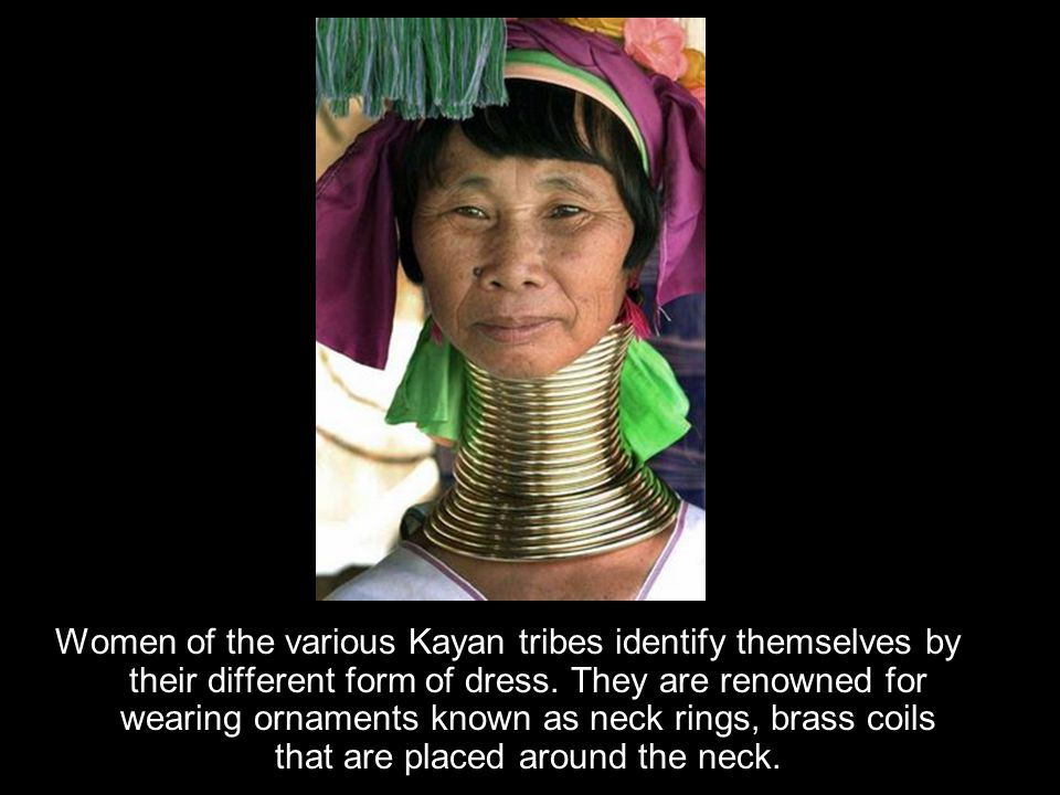 Women of the various Kayan tribes identify themselves by their different form of dress.