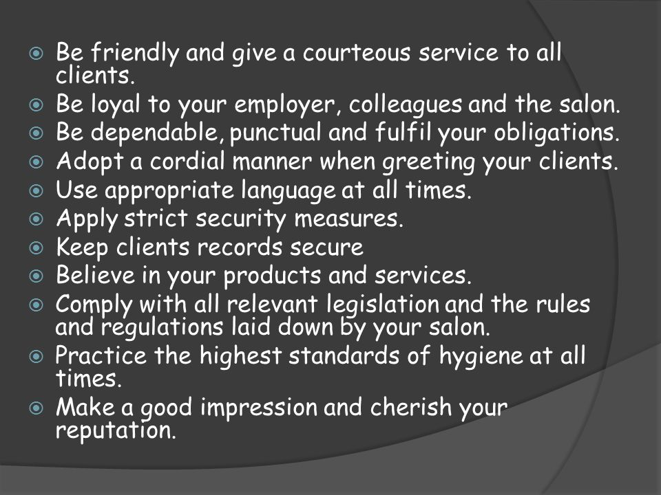 Be friendly and give a courteous service to all clients.