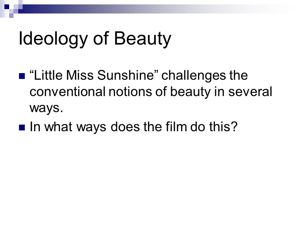 Ideology of Beauty Little Miss Sunshine challenges the conventional notions of beauty in several ways.