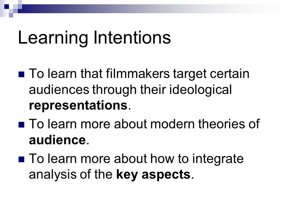 Learning Intentions To learn that filmmakers target certain audiences through their ideological representations.