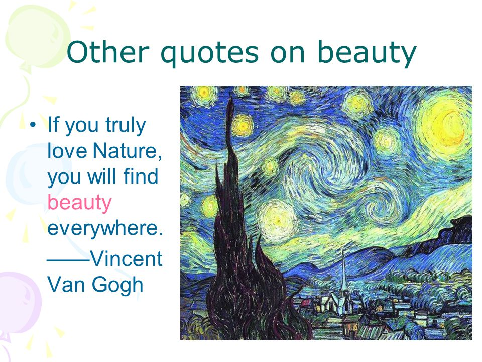 Other quotes on beauty If you truly love Nature, you will find beauty everywhere.