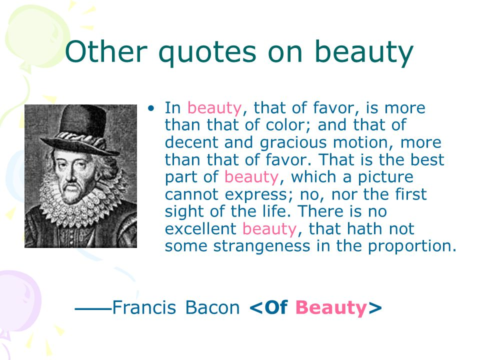 Other quotes on beauty ——Francis Bacon <Of Beauty>