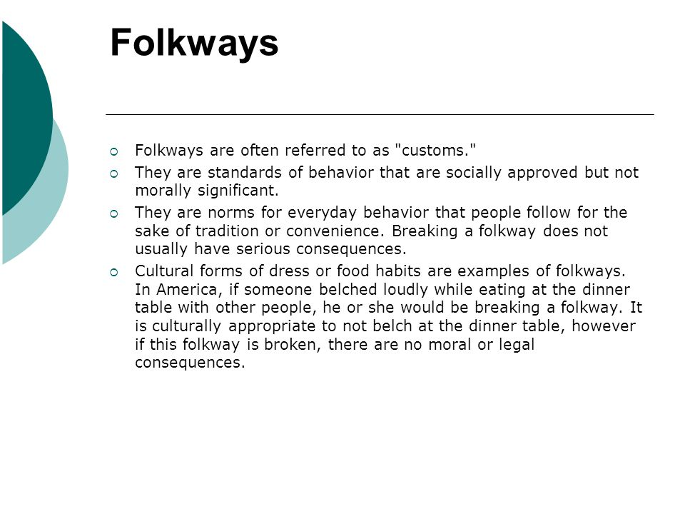 Folkways Folkways are often referred to as customs.