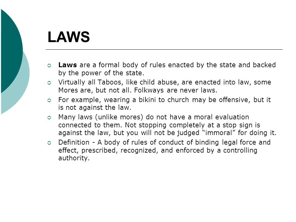 LAWS Laws are a formal body of rules enacted by the state and backed by the power of the state.