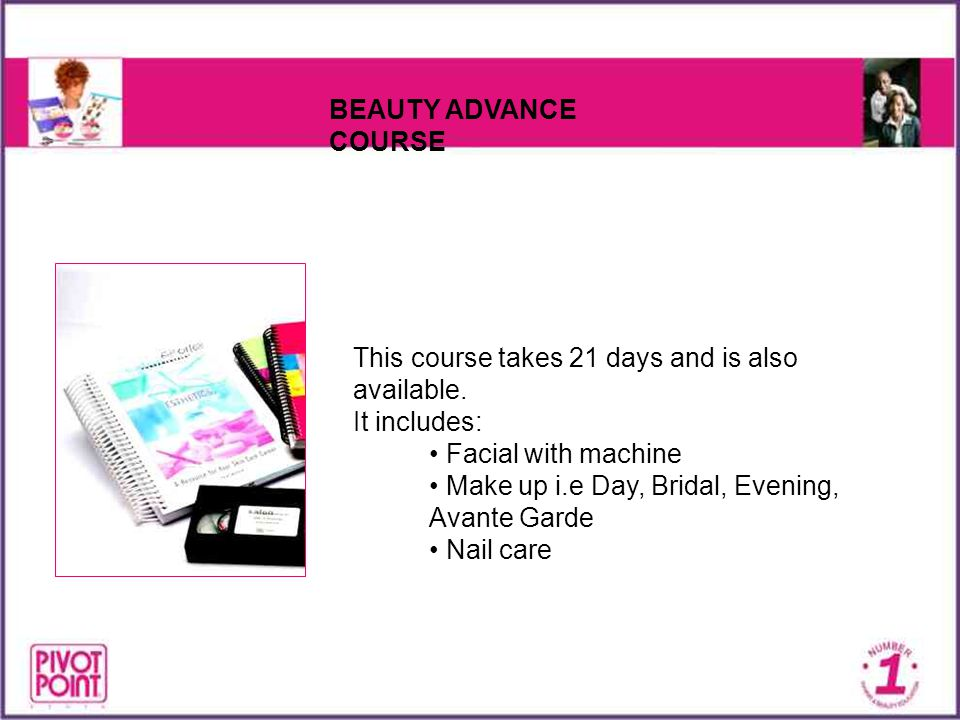BEAUTY ADVANCE COURSE This course takes 21 days and is also available. It includes: • Facial with machine.