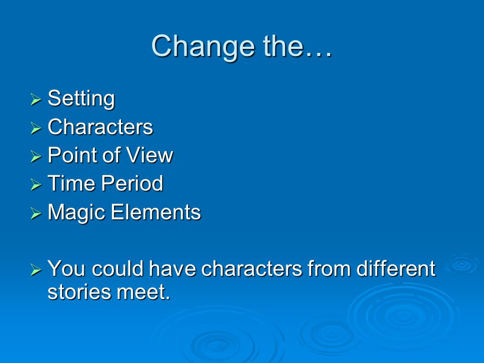 Change the… Setting Characters Point of View Time Period